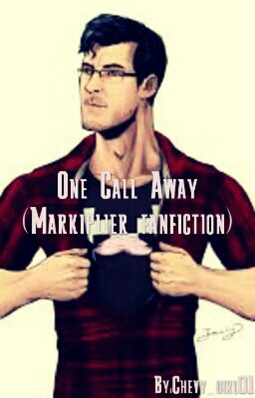 One Call Away (Markiplier fanfiction) by Chevy_girl01
