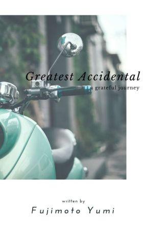 Greatest Accidental by mayuyumi_