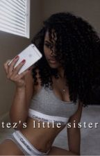 Tez's Little Sister • N.M by -drizzy