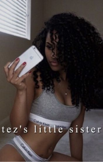 Tez's Little Sister • N.M