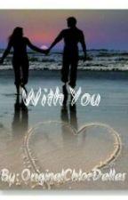 With You by OriginalChloeDallas