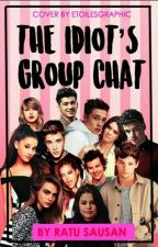 THE IDIOT'S GROUP CHAT (Completed)  by queenbae03
