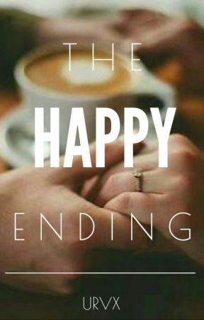 The Happy Ending Urvx Dedication Wattpad