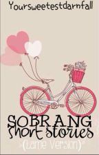 Sobrang Short Stories (Lame version) by YourSweetestDarnFall