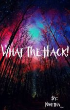 What The Hack!  by Nivetha_