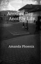 Another Day, Another Life by Amy_and_Amanda