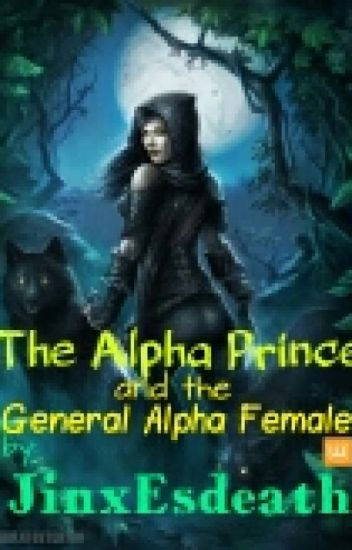 The Alpha Prince and the General Alpha Female