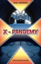 X - Pandemy by ErikaEverdeen91