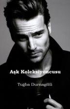 Aşk Koleksiyoncusu #Wattys2017 by tugbadurnagolu