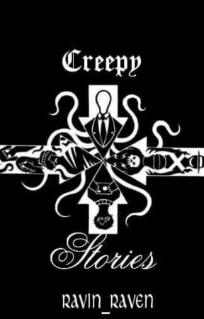 Creepy Stories I Wrote by Ravin_Raven