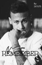 Remember - A Neymar Fanfic by 26Tuts