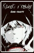 Kaneki X Reader One-shots  by Heneral_Rizal