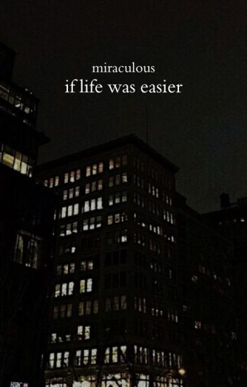 if life was easier; miraculous