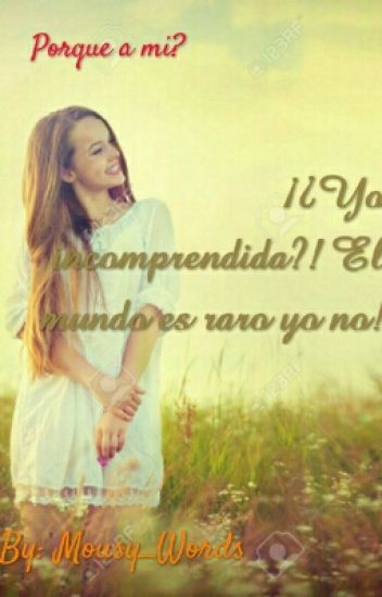 ¿¡YO INCOMPRENDIDA?!: El Mundo Es Raro Yo No!