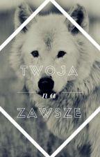 Na Zawsze Twoja (wolno Pisane) by Szopenowaxd