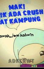 Mak!! Adik Ada Crush Kat Kampung by Adkcrwt