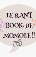 LE RANT BOOK DE MOMOLE!! [COMPLETED] by Commissaire_Momole