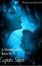 A Demigod's Kiss II: Cupid's Slave [2013] by Kyrian18