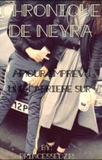 Chronique de Neyra: L'amour imprévu et une carrière sur (RÉÉCRITURE) by princessedz12