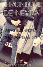 Chronique de Neyra: L'amour imprévu et une carrière sur by princesseDZ12
