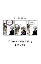 ✦; Durarara!! facts by tatami-