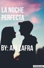 La noche perfecta  by elisazafra