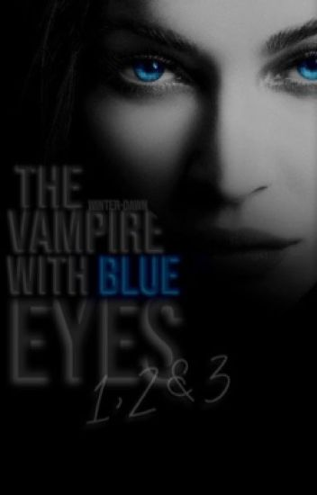 The Vampire with blue eyes. 1, 2 & 3 ✔️ - Herschrijven