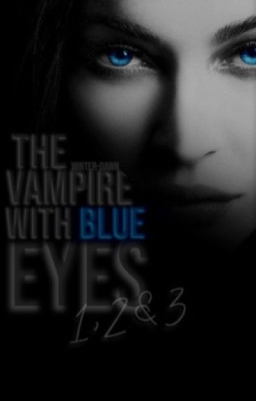 The Vampire with blue eyes. 1, 2 & 3 ✔️ - Herschrijven