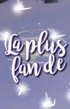 La Plus Fan De... [ FERME ] by concours_watpadiien