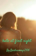 Hate At Fitst Sight by Barbienerys2106