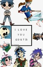 I Love You (2D Y Tú) by _Stuart_Pot_