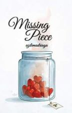 Missing Piece (OS) by AzileMadriaga