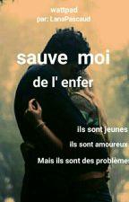 Sauve moi de l'enfer ( Terminée) by LanaPascaud