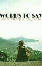 """Words To Say""  by halima_binth_nizam"