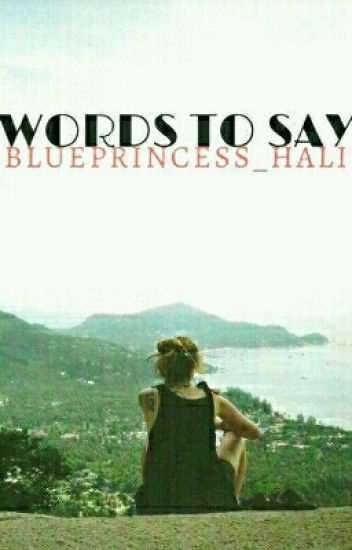 """""""Words To Say"""""""