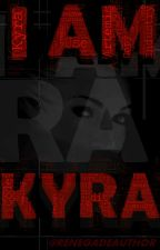 I am Kyra by RenegadeAuthor
