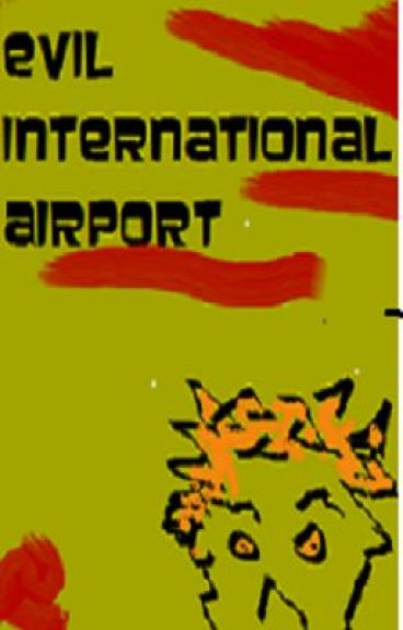 Evil International Airport by abstractplane