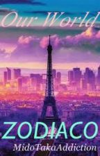 Our World (ZODIACO) by MidoTakaAddiction