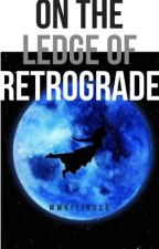 On the Ledge of Retrograde by MWritingCo