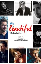 He's So Beautiful, It Hurts... (A Collection Of Nancy's Imagination) by MissIronLadyIW