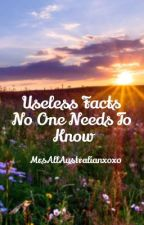 USELESS FACTS NO ONE NEEDS by marchmonkey