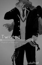 Twisted - Aaron x Reader ~ Phoenix Drop High by LuluPoof