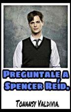 Preguntale A Spencer Reid by TonansyValdivia