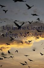 Up In The Clouds (Fang X Reader) by Loranna123