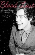 Blood Lust - A Harry Styles Vampire Fanfiction by faeriethug
