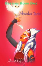 Destiny Book One: Heart Of Flame (Ahsoka) by silversparx727
