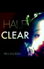 Half Clear | ✓ by inqanee