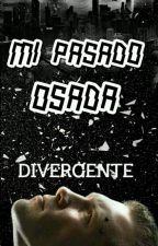 "Mi Pasado ""Osada"" [Editando] by ShanettC"