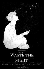 waste the night ; muke by mops_ashtona