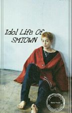 Idol Life Of SMTOWN(EXO FF) by XiuminTrxxsh
